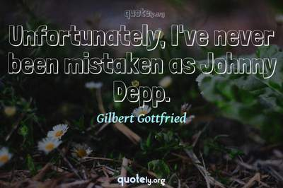Photo Quote of Unfortunately, I've never been mistaken as Johnny Depp.