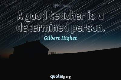 Photo Quote of A good teacher is a determined person.
