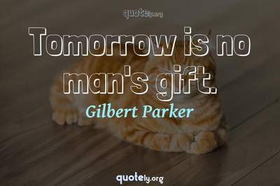 Photo Quote of Tomorrow is no man's gift.