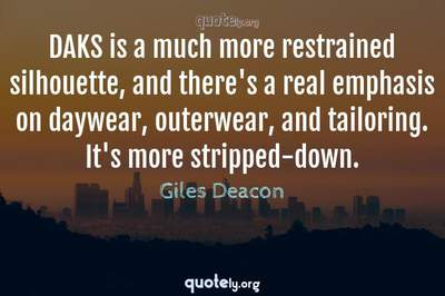 Photo Quote of DAKS is a much more restrained silhouette, and there's a real emphasis on daywear, outerwear, and tailoring. It's more stripped-down.