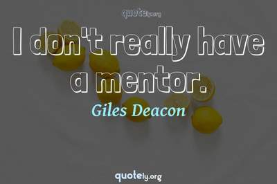 Photo Quote of I don't really have a mentor.
