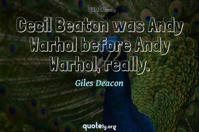 Photo Quote of Cecil Beaton was Andy Warhol before Andy Warhol, really.