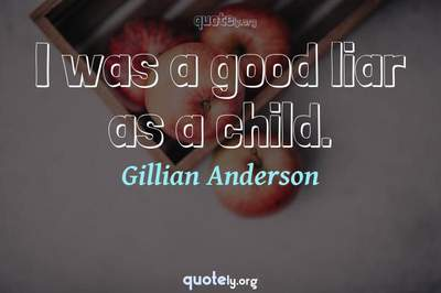 Photo Quote of I was a good liar as a child.