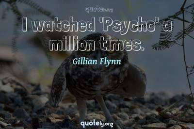 Photo Quote of I watched 'Psycho' a million times.
