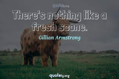 Photo Quote of There's nothing like a fresh scone.