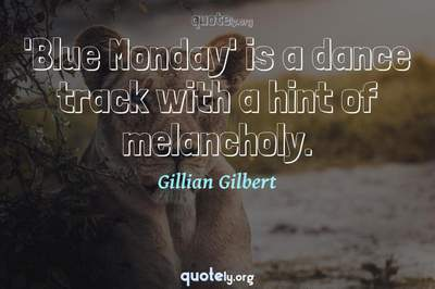 Photo Quote of 'Blue Monday' is a dance track with a hint of melancholy.