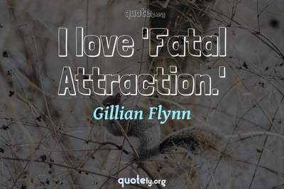 Photo Quote of I love 'Fatal Attraction.'