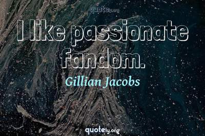 Photo Quote of I like passionate fandom.