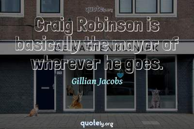 Photo Quote of Craig Robinson is basically the mayor of wherever he goes.