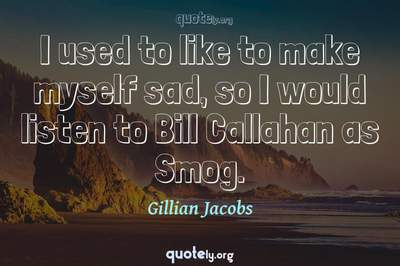 Photo Quote of I used to like to make myself sad, so I would listen to Bill Callahan as Smog.