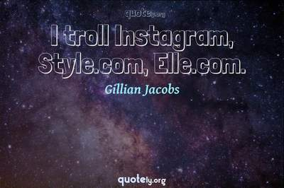 Photo Quote of I troll Instagram, Style.com, Elle.com.