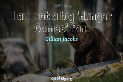 Photo Quote of I am not a big 'Hunger Games' fan.