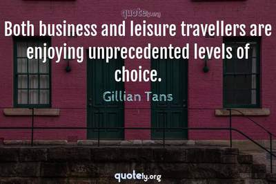 Photo Quote of Both business and leisure travellers are enjoying unprecedented levels of choice.