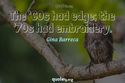 Photo Quote of The '60s had edge; the '70s had embroidery.
