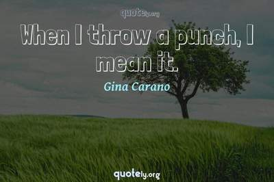 Photo Quote of When I throw a punch, I mean it.