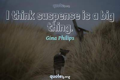 Photo Quote of I think suspense is a big thing.