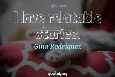 Photo Quote of I love relatable stories.