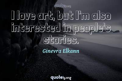 Photo Quote of I love art, but I'm also interested in people's stories.