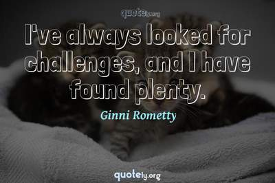 Photo Quote of I've always looked for challenges, and I have found plenty.