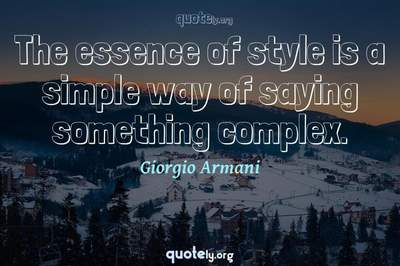 Photo Quote of The essence of style is a simple way of saying something complex.