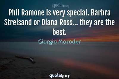 Photo Quote of Phil Ramone is very special. Barbra Streisand or Diana Ross... they are the best.