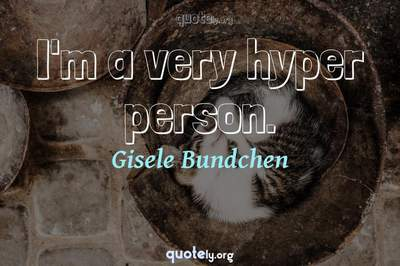 Photo Quote of I'm a very hyper person.