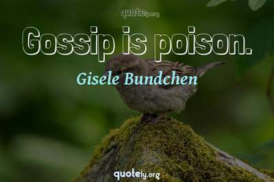 Photo Quote of Gossip is poison.