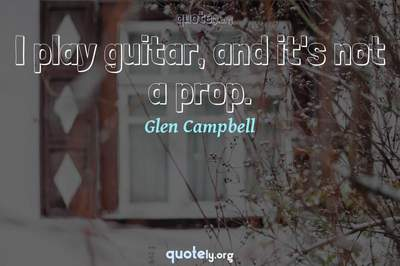 Photo Quote of I play guitar, and it's not a prop.
