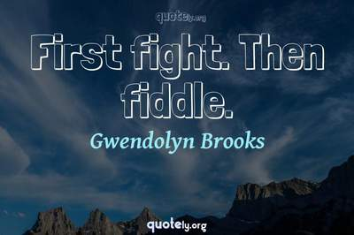 Photo Quote of First fight. Then fiddle.
