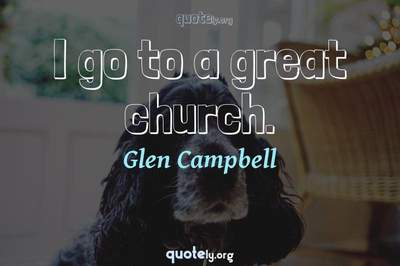 Photo Quote of I go to a great church.