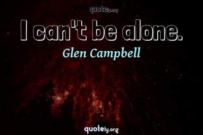 Photo Quote of I can't be alone.