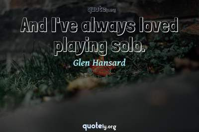 Photo Quote of And I've always loved playing solo.