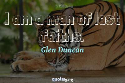 Photo Quote of I am a man of lost faiths.