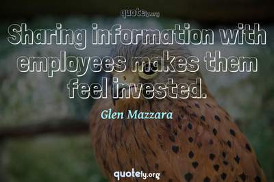 Photo Quote of Sharing information with employees makes them feel invested.