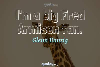 Photo Quote of I'm a big Fred Armisen fan.