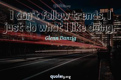 Photo Quote of I don't follow trends. I just do what I like doing.