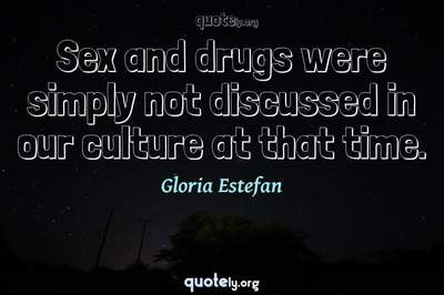 Photo Quote of Sex and drugs were simply not discussed in our culture at that time.
