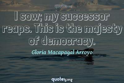 Photo Quote of I sow; my successor reaps. This is the majesty of democracy.