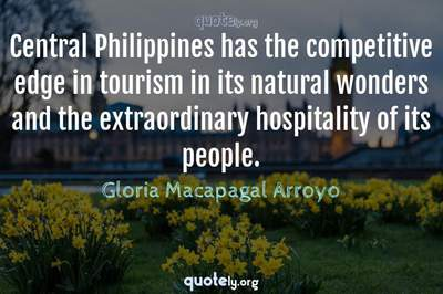 Photo Quote of Central Philippines has the competitive edge in tourism in its natural wonders and the extraordinary hospitality of its people.