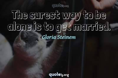 Photo Quote of The surest way to be alone is to get married.