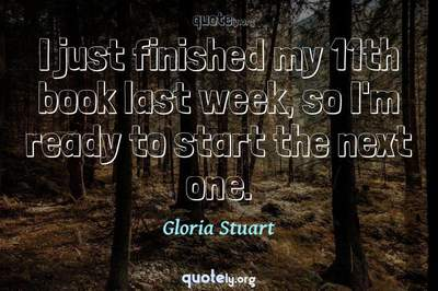 Photo Quote of I just finished my 11th book last week, so I'm ready to start the next one.