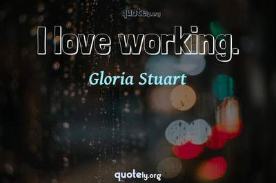 Photo Quote of I love working.