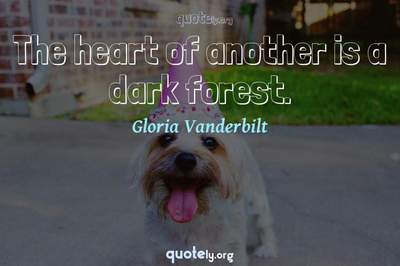 Photo Quote of The heart of another is a dark forest.