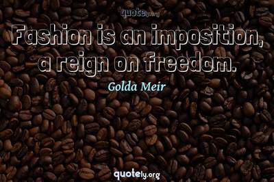 Photo Quote of Fashion is an imposition, a reign on freedom.