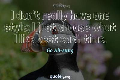 Photo Quote of I don't really have one style; I just choose what I like best each time.