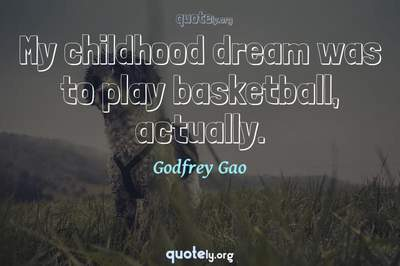 Photo Quote of My childhood dream was to play basketball, actually.
