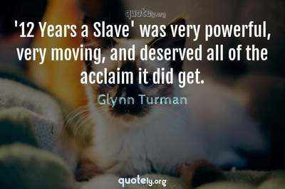 Photo Quote of '12 Years a Slave' was very powerful, very moving, and deserved all of the acclaim it did get.