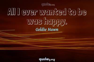Photo Quote of All I ever wanted to be was happy.