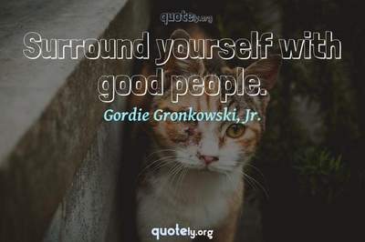 Photo Quote of Surround yourself with good people.