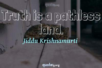 Photo Quote of Truth is a pathless land.
